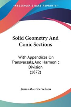 Paperback Solid Geometry And Conic Sections: With Appendices On Transversals, And Harmonic Division (1872) Book
