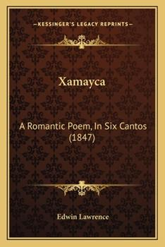 Paperback Xamayc : A Romantic Poem, in Six Cantos (1847) Book