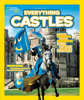 Everything Castles: Capture These Facts, Photos, and Fun to Be King of the Castle! - Book  of the National Geographic Kids Everything