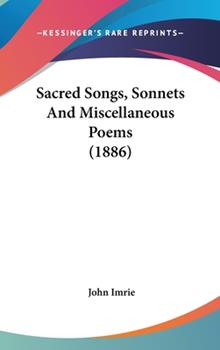 Hardcover Sacred Songs, Sonnets And Miscellaneous Poems (1886) Book