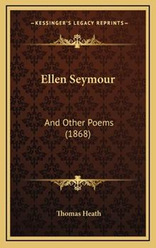 Hardcover Ellen Seymour : And Other Poems (1868) Book