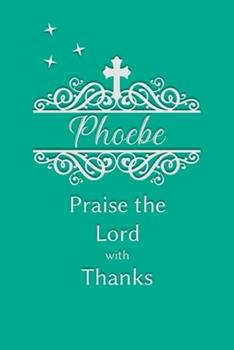 Paperback Phoebe Praise the Lord with Thanks : Personalized Gratitude Journal for Women of Faith Book