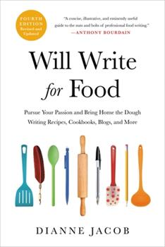 Will Write for Food: Pursue Your Passion and Bring Home the Dough Writing Recipes, Cookbooks, Blogs, and More 0306873990 Book Cover