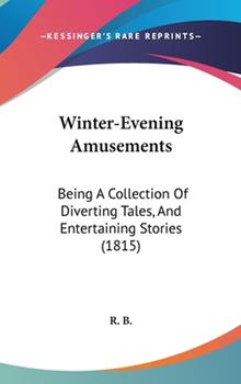 Hardcover Winter-Evening Amusements : Being A Collection of Diverting Tales, and Entertaining Stories (1815) Book
