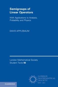 Semigroups of Linear Operators: With Applications to Analysis, Probability and Physics 1108716377 Book Cover