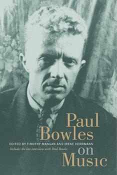 Paul Bowles on Music: Includes the last interview with Paul Bowles (A Roth Family Foundation Music in America Book) 0520236556 Book Cover