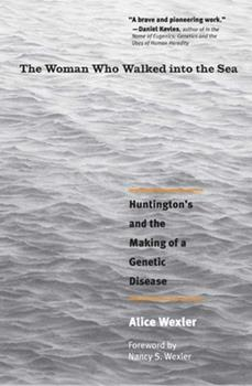 The Woman Who Walked Into the Sea: Three Stories in the Making of a Modern Genetic Disease 0300105029 Book Cover