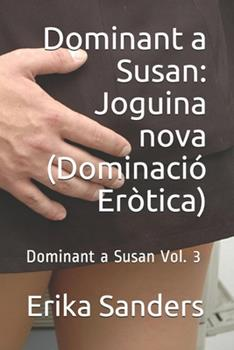 Paperback Dominant a Susan: Joguina nova (Dominació Eròtica): Dominant a Susan Vol. 3 (Catalan Edition) [Catalan] Book