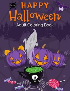 Paperback Happy Halloween Adult Coloring Book: An Adult Coloring Book with Pumpkins, Haunted Houses, Ghosts, Jack-O-Lanterns, Cats, Vampire, and Much More! Book