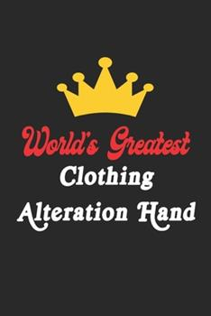Paperback World's Greatest Clothing Alteration Hand Notebook - Funny Clothing Alteration Hand Journal Gift : Future Clothing Alteration Hand Student Lined Notebook / Journal Gift, 120 Pages, 6x9, Soft Cover, Matte Finish Book