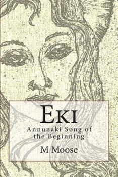 Eki: Annunaki Song of the Beginning, Book One - Book #1 of the Annunaki Song of the Beginning