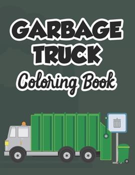 Paperback Garbage Truck Coloring Book: Designs And Illustrations Of Garbage Trucks To Color For Children, Kids Coloring Activity Book