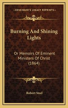 Hardcover Burning and Shining Lights : Or Memoirs of Eminent Ministers of Christ (1864) Book