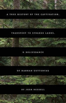 A True History of the Captivation, Transport to Strange Lands, & Deliverance of Hannah Guttentag: A Novel 1936873729 Book Cover