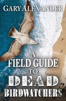 A Field Guide to Dead Birdwatchers 1645990400 Book Cover