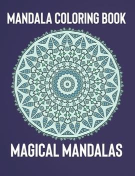 Paperback Mandala Coloring Book : Magical Mandalas - an Adult Coloring Book with Fun, Easy, and Relaxing Mandalas Book