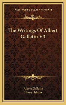 Hardcover The Writings of Albert Gallatin V3 Book