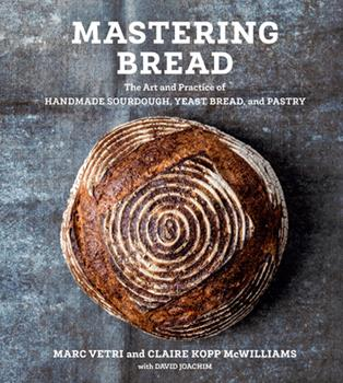 Mastering Bread: The Art and Practice of Handmade Sourdough, Yeasted Bread, and Pastry 1984856987 Book Cover
