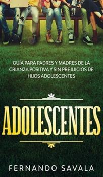 Hardcover Adolescentes: Gu?a para padres y madres de la crianza positiva y sin perjuicios de hijos adolescentes [Spanish] Book
