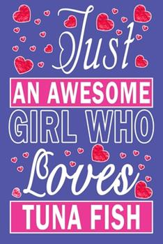 Paperback Just an Awesome Girl Who Loves Tuna Fish Book