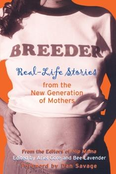 Breeder: Real-Life Stories from the New Generation of Mothers 1580050514 Book Cover