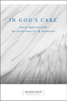 In God's Care: Daily Meditations on Spirituality in Recovery (Hazelden Meditation Series) 0894867253 Book Cover
