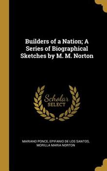 Hardcover Builders of a Nation; A Series of Biographical Sketches by M. M. Norton Book