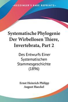 Paperback Systematische Phylogenie der Wirbellosen Thiere, Invertebrata, Part : Des Entwurfs Einer Systematischen Stammesgeschichte (1896) Book