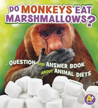 Do Monkeys Eat Marshmallows?: A Question and Answer Book about Animal Diets - Book  of the Animals, Animals!