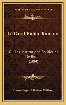 Hardcover Le Droit Public Romain : Ou les Institutions Politiques de Rome (1884) Book