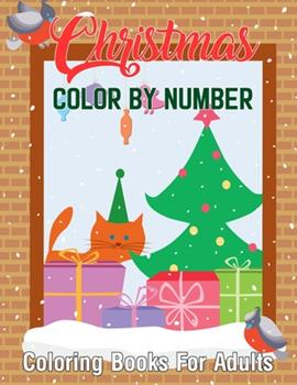 Paperback Christmas Color By Number Coloring Books For Adults: A Christmas Holiday Color By Numbers Coloring Book for Adults Relaxation and Stress Relief ...(Cr Book