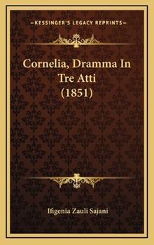 Hardcover Cornelia, Dramma In Tre Atti (1851) Book