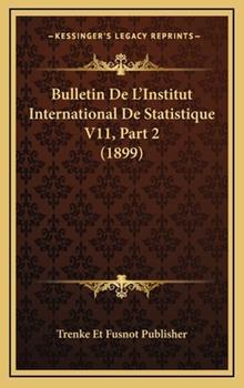 Hardcover Bulletin de L'Institut International de Statistique V11, Part Book