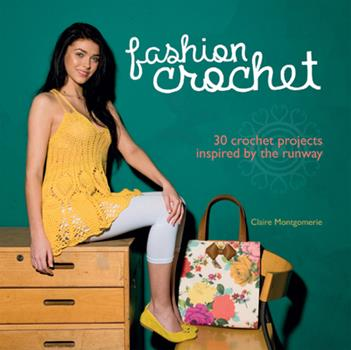 Fashion Crochet: 30 Crochet Projects Inspired by the Runway 1780974302 Book Cover