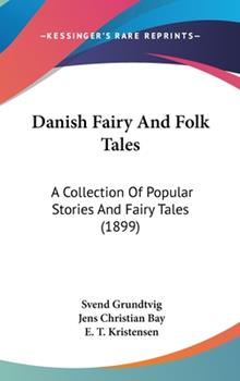 Hardcover Danish Fairy and Folk Tales : A Collection of Popular Stories and Fairy Tales (1899) Book