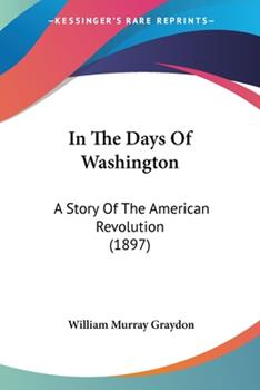 Paperback In the Days of Washington : A Story of the American Revolution (1897) Book
