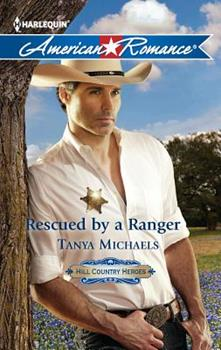 Rescued by a Ranger - Book #3 of the Hill Country Heroes
