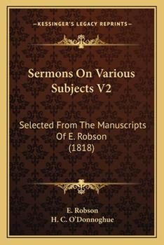 Paperback Sermons on Various Subjects V2 : Selected from the Manuscripts of E. Robson (1818) Book