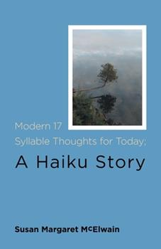 Paperback Modern 17 Syllable Thoughts for Today; A Haiku Story Book