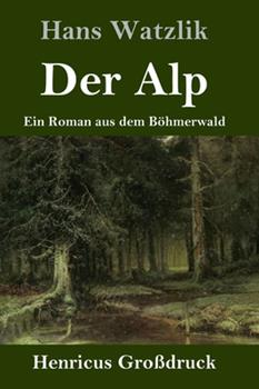 Hardcover Der Alp (Gro?druck): Ein Roman aus dem B?hmerwald [German] Book