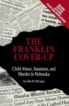 The Franklin Cover-Up: Child Abuse, Satanism, and Murder in Nebraska 0963215809 Book Cover