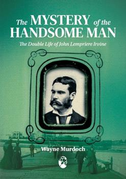 Paperback The Mystery of the Handsome Man: The Double Life of John Lempriere Irvine Book