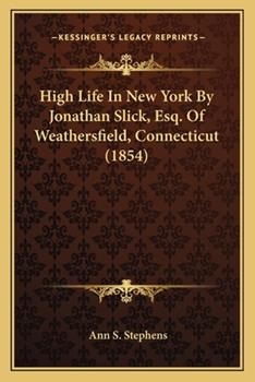 Paperback High Life in New York by Jonathan Slick, Esq of Weathersfield, Connecticut Book