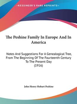 Hardcover The Peshine Family in Europe and in Americ : Notes and Suggestions for A Genealogical Tree, from the Beginning of the Fourteenth Century to the Presen Book