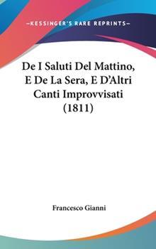 Hardcover De I Saluti Del Mattino, E de la Sera, E D'Altri Canti Improvvisati Book