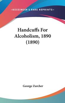 Hardcover Handcuffs for Alcoholism, 1890 (1890) Book