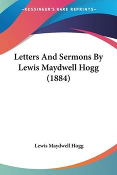 Paperback Letters and Sermons by Lewis Maydwell Hogg Book