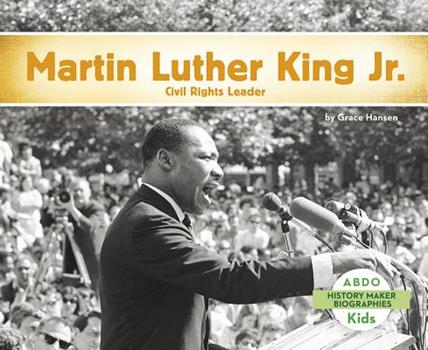 Martin Luther King, Jr.: Civil Rights Leader - Book  of the History Maker Biographies