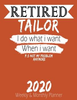 Paperback Retired Tailor - I Do What I Want When I Want 2020 Planner : High Performance Weekly Monthly Planner to Track Your Hourly Daily Weekly Monthly Progress - Funny Gift Ideas for Retired Tailor - Agenda Calendar 2020 for List, Trackers, Notes and Funny Weekly Book