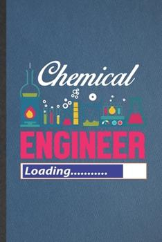 Paperback Chemical Engineer Loading : Funny Blank Lined Notebook/ Journal for Chemical Engineering, Scientist Chemical Engineer, Inspirational Saying Unique Special Birthday Gift Idea Cute Ruled 6x9 110 Pages Book